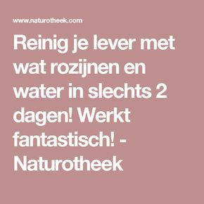 Reinig je lever met wat rozijnen en water in slechts 2 dagen! Werkt fantastisch! - Naturotheek