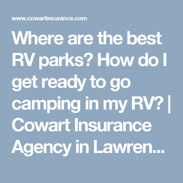 Where are the best RV parks? How do I get ready to go camping in my RV? | Cowart Insurance Agency in Lawrenceville, Georgia