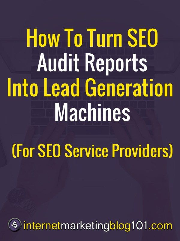 How To Turn Seo Audit Reports Into Lead Generation Machines For