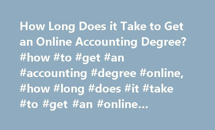 How Long Does it Take to Get an Online Accounting Degree? #how #to #get #an #accounting #degree #online, #how #long #does #it #take #to #get #an #online #accounting #degree? http://hong-kong.remmont.com/how-long-does-it-take-to-get-an-online-accounting-degree-how-to-get-an-accounting-degree-online-how-long-does-it-take-to-get-an-online-accounting-degree/  # The amount of time that it will take you to earn an online accounting degree will depend on several factors. It will mostly depend on…