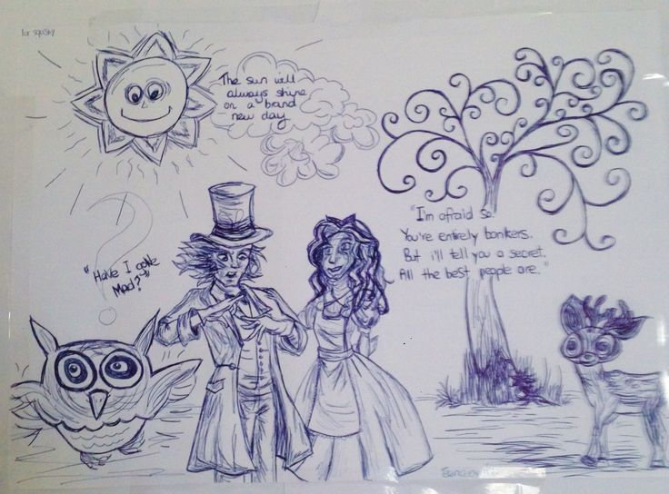 'Alice in Wonderland'. My sketch of a scene from one of my all time favourites. That quote.  'Have I gone mad?' 'I'm afraid so, but I'll tell you a secret, all the best people are.' The best.