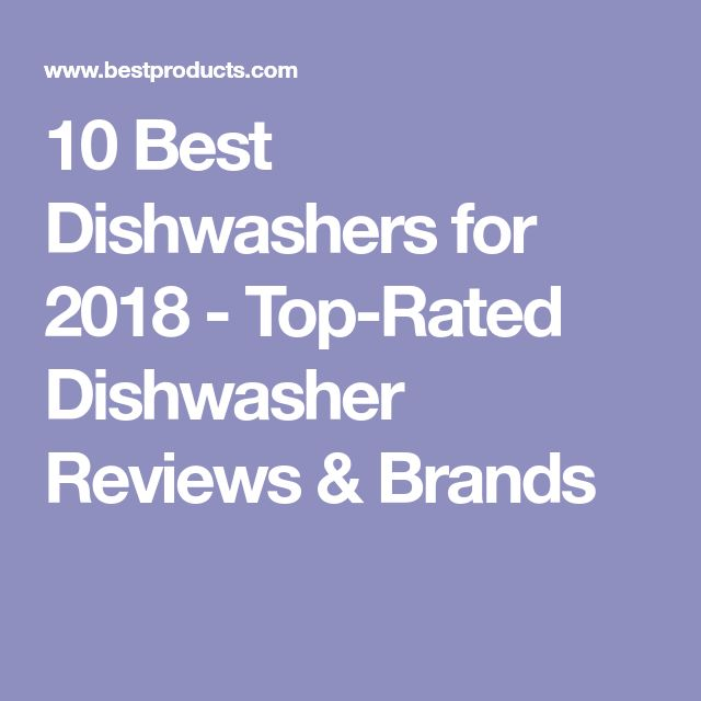 10 Best Dishwashers for 2018 - Top-Rated Dishwasher Reviews & Brands