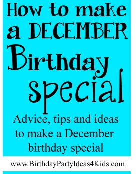 How to make a December Birthday Special!  Ideas and tips on how to make a December birthday stand out from the holidays.  http://www.birthdaypartyideas4kids.com/december-birthday.html
