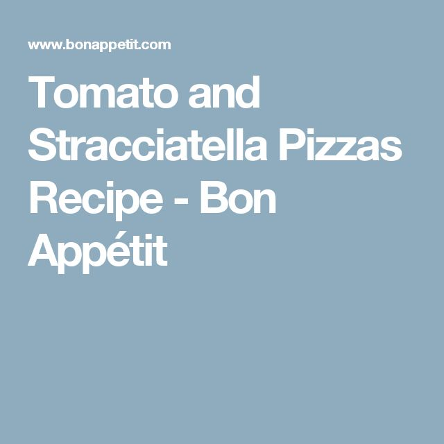 Tomato and Stracciatella Pizzas Recipe - Bon Appétit