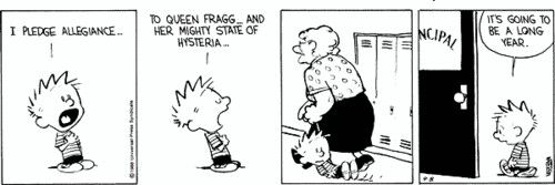 Calvin and Hobbes - I pledge allegiance to Queen Fragg... and her mighty state of hysteria.