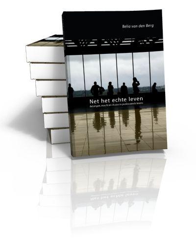 Net het echte leven Belangen, macht en illusies in professionele teams Belia van den Berg   2009