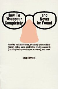 I want this book! How to Disappear Completely and Never Be Found by Richmond, Doug: Citadel 9780806515595 - River City Books, LLC.
