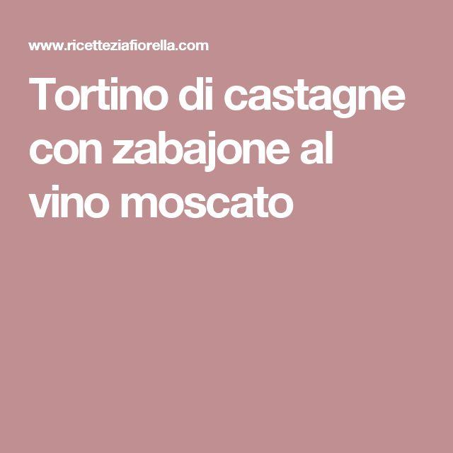 Tortino di castagne con zabajone al vino moscato
