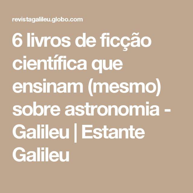 6 livros de ficção científica que ensinam (mesmo) sobre astronomia - Galileu | Estante Galileu