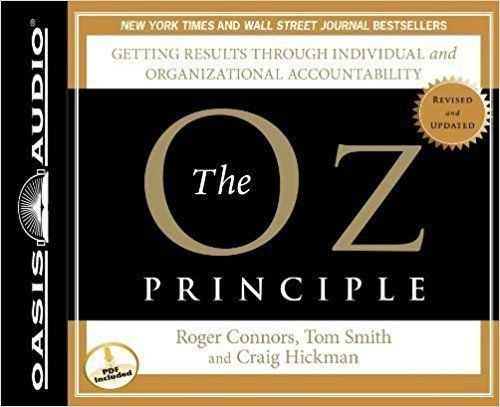 By Roger Connors, Tom Smith, Craig Hickman: The Oz Principle: Getting Results Through Individual and Organizational Accountability (Smart Audio) [Audiobook]: AmazonSmile: Books