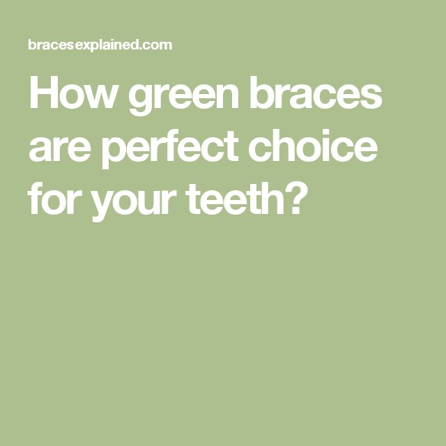 How green braces are perfect choice for your teeth?