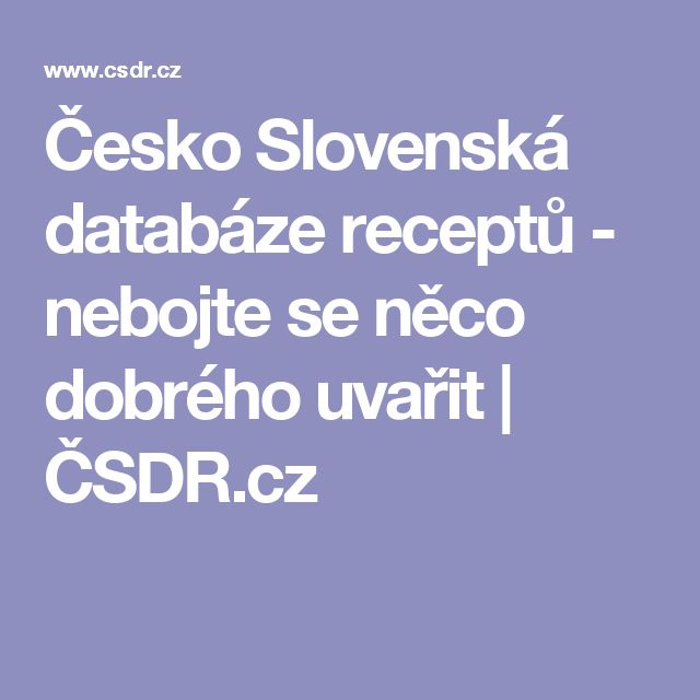 Česko Slovenská databáze receptů - nebojte se něco dobrého uvařit | ČSDR.cz