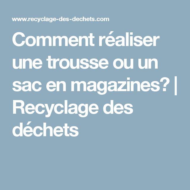 Comment réaliser une trousse ou un sac en magazines?   Recyclage des déchets