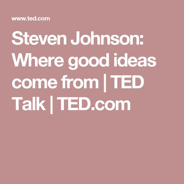 Steven Johnson: Where good ideas come from | TED Talk | TED.com
