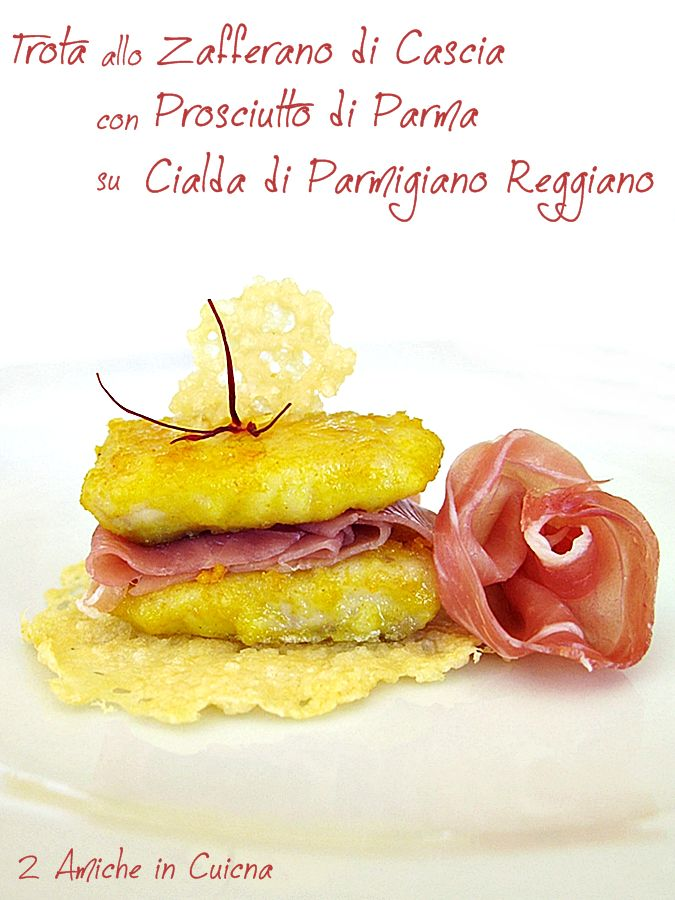 """""""Trota allo Zafferano di Cascia con Prosciutto di Parma su Cialda di Parmigiano Reggiano"""", di Miria del blog """"2 amiche in cucina"""" http://amichecucina.blogspot.it/"""