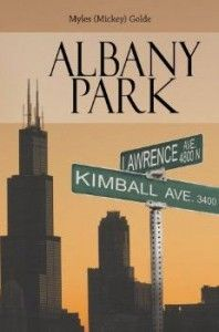 Author Myles Golde does a terrific job of recreating old school Albany Park in its hey day as a Jewish neighborhood.