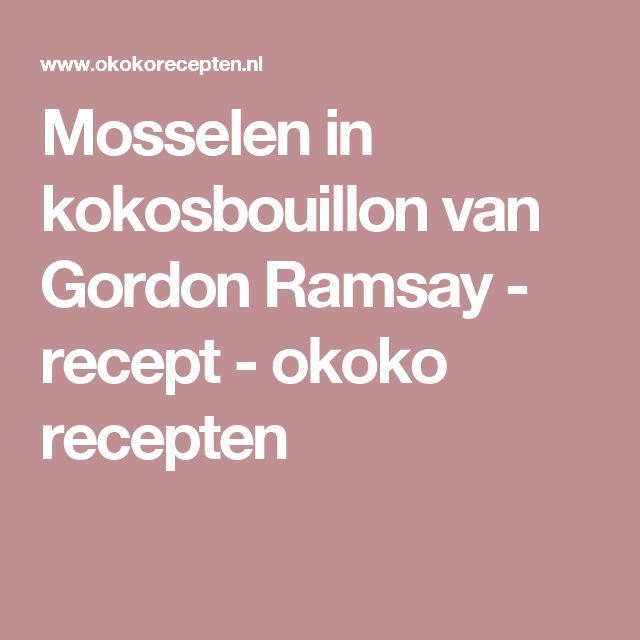 Mosselen in kokosbouillon van Gordon Ramsay - recept - okoko recepten