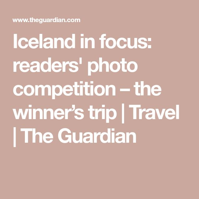 Iceland in focus: readers' photo competition – the winner's trip | Travel | The Guardian