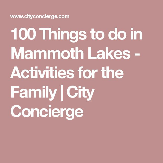 100 Things to do in Mammoth Lakes - Activities for the Family | City Concierge