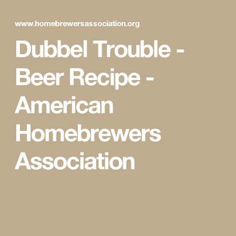 Dubbel Trouble - Beer Recipe - American Homebrewers Association