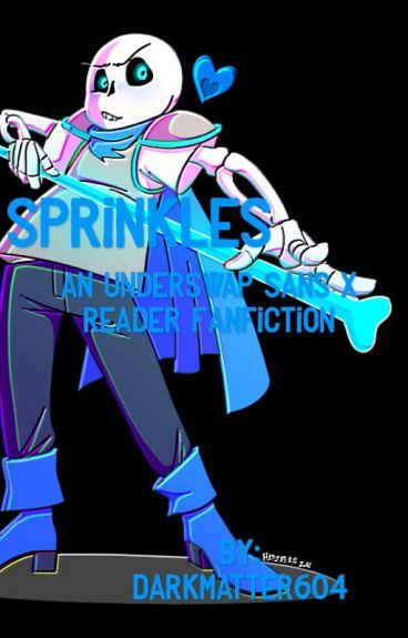 Sprinkles (Underswap Sans x Reader Fanfic) [DISCONTINUED ...