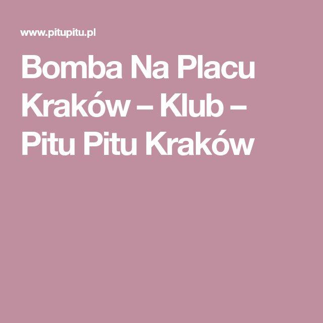 Bomba Na Placu Kraków – Klub – Pitu Pitu Kraków