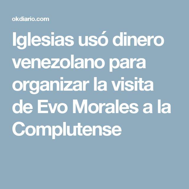 Iglesias usó dinero venezolano para organizar la visita de Evo Morales a la Complutense