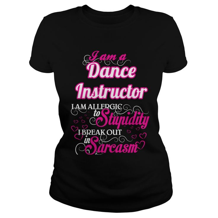 Dance Instructor I Am Allergic To Stupidity I Break Out in Sarcasm. Funny, Cute, Clever Dance, Dancing Quotes, Sayings, T-Shirts, Hoodies, Tees, Coffee Mugs, Clothes, Gifts. #dance