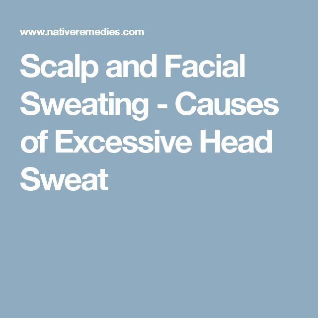 Scalp and Facial Sweating - Causes of Excessive Head Sweat