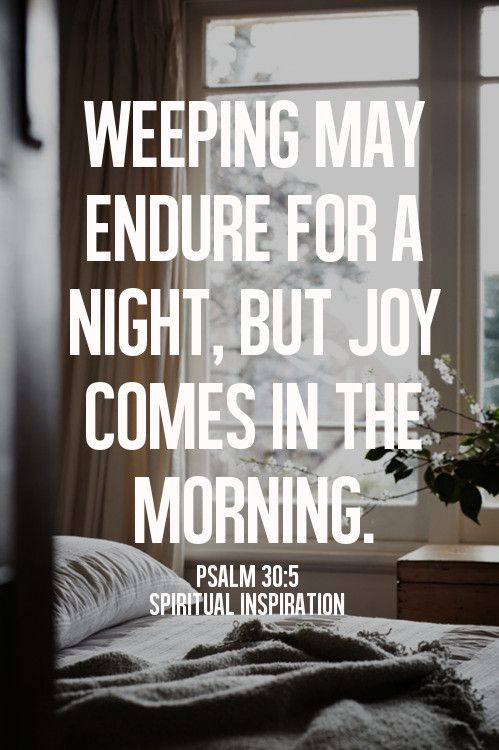 """spiritualinspiration: """" """"…Weeping may endure for a night, but joy comes in the morning"""" (Psalm 30:5, NKJV) When you wake up each morning, God sends you a special delivery of joy. It's like it comes knocking at the door of your heart every day. The..."""