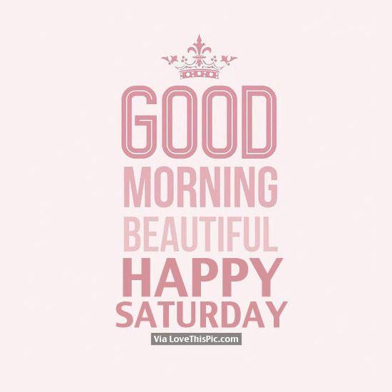 Good Morning Beautiful, Happy Saturday.