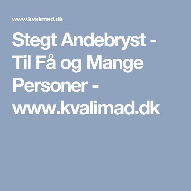 Stegt Andebryst - Til Få og Mange Personer - www.kvalimad.dk