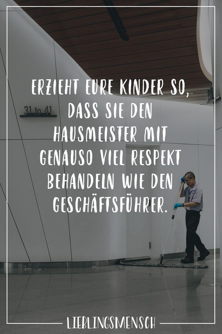 Erzieht eure Kinder so, dass sie den Hausmeister mit genauso viel Respekt behandeln wie den Geschäftsführer – VISUAL STATEMENTS