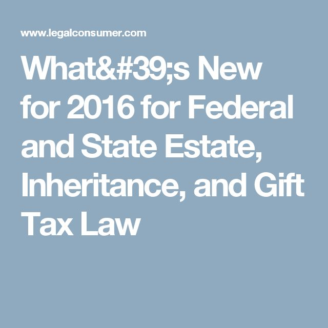 What's New for 2016 for Federal and State Estate, Inheritance, and Gift Tax Law