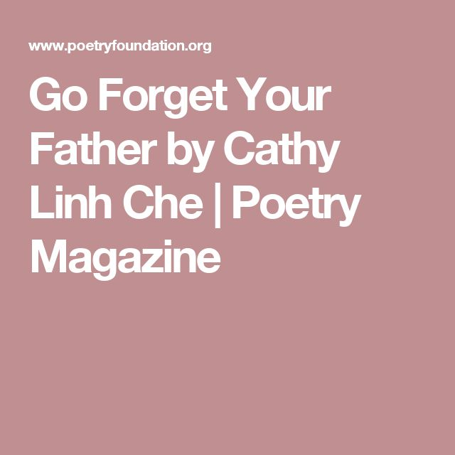 Go Forget Your Father by Cathy Linh Che | Poetry Magazine