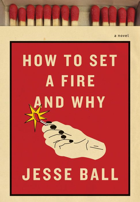 How to Set a Fire and Why by Jesse Ball | 32 Of The Most Beautiful Book Covers Of 2016