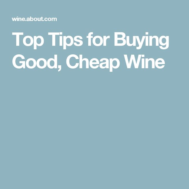 Top Tips for Buying Good, Cheap Wine