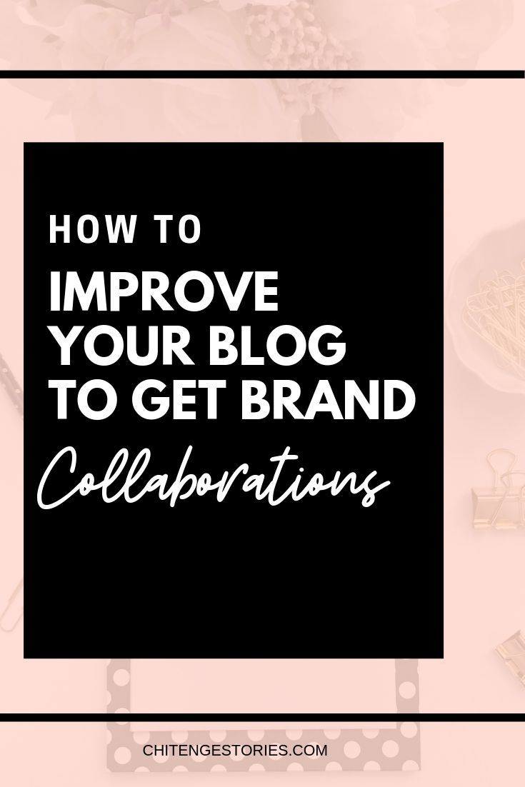 May 7 Five Ways To Improve Your Blog To Get Brand Collaborations