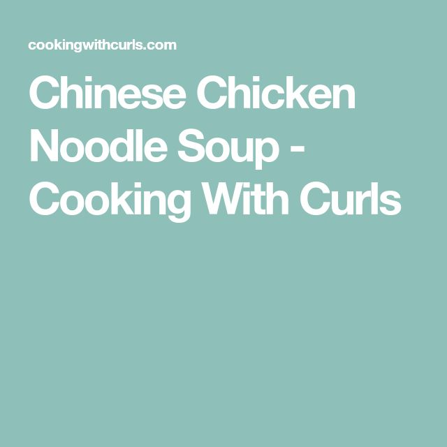 Chinese Chicken Noodle Soup - Cooking With Curls