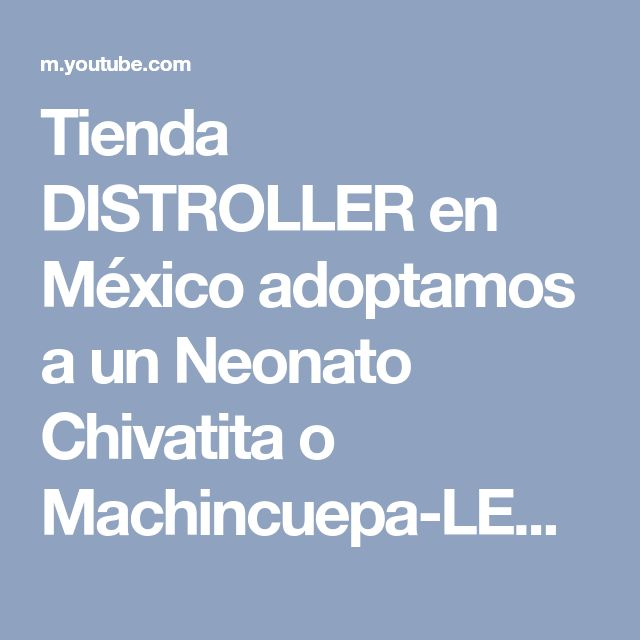 Tienda DISTROLLER en México adoptamos a un Neonato Chivatita o Machincuepa-LENNYSPLAYHOUSE - YouTube
