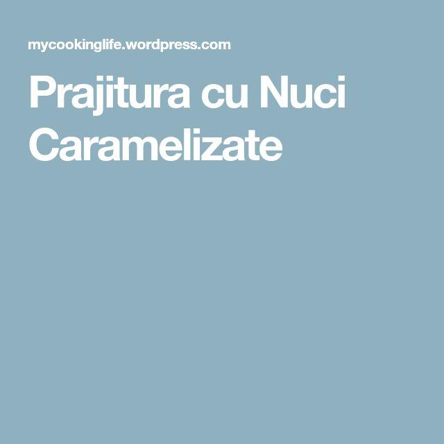 Prajitura cu Nuci Caramelizate