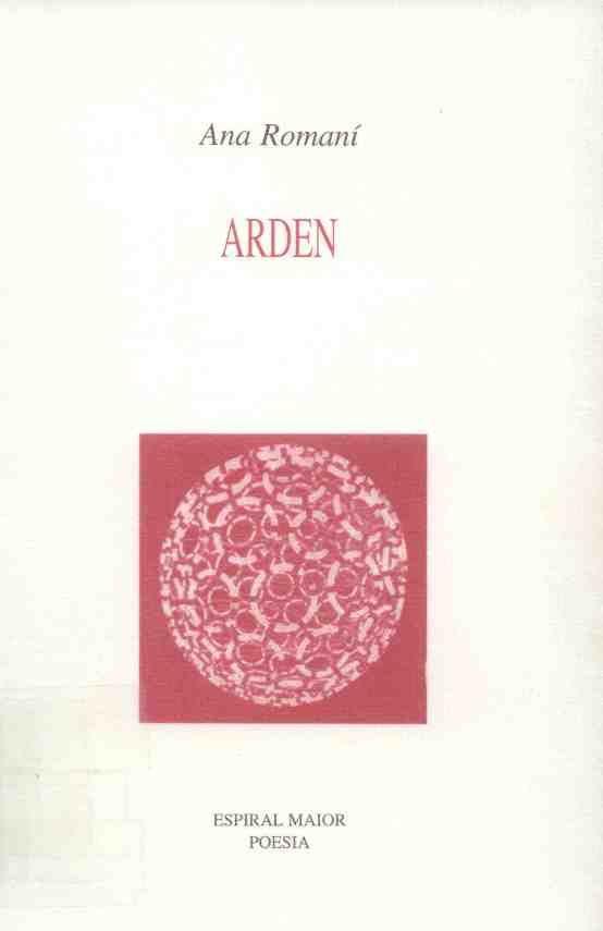 "ROMANÍ, Ana: ""Arden"". 1998. http://kmelot.biblioteca.udc.es/record=b1186658~S1*gag"