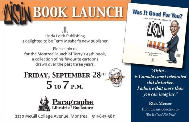 Terry Mosher is launching his 45th book at Paragraphe Books in Montreal on September 28th, 5-7 pm.   http://www.lindaleith.com