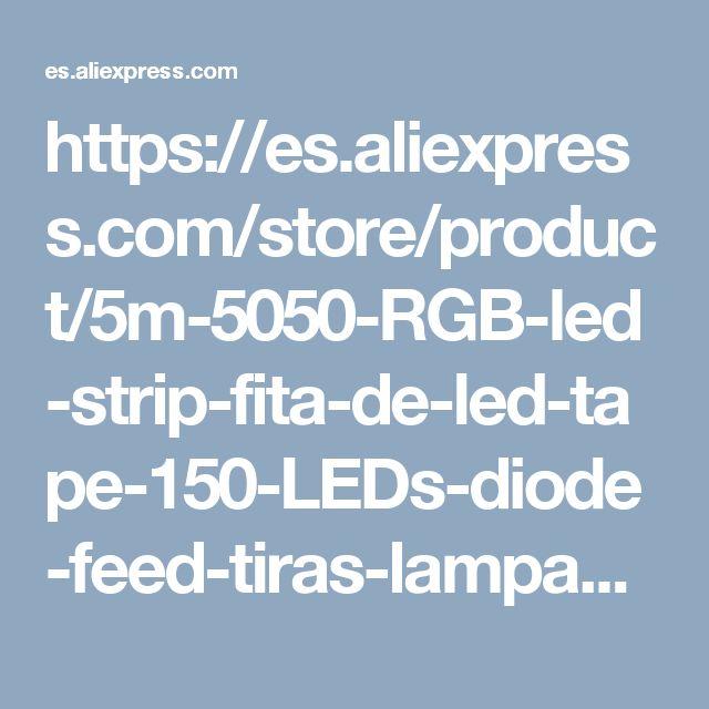 https://es.aliexpress.com/store/product/5m-5050-RGB-led-strip-fita-de-led-tape-150-LEDs-diode-feed-tiras-lampada-non/1331354_32501443935.html