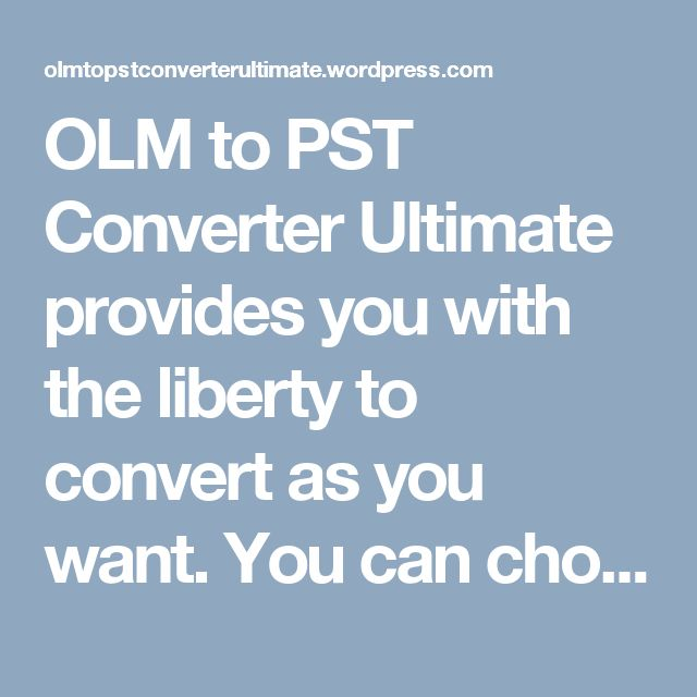 OLM to PST Converter Ultimate provides you with the liberty to convert as you want. You can choose between the custom mode and the express mode.