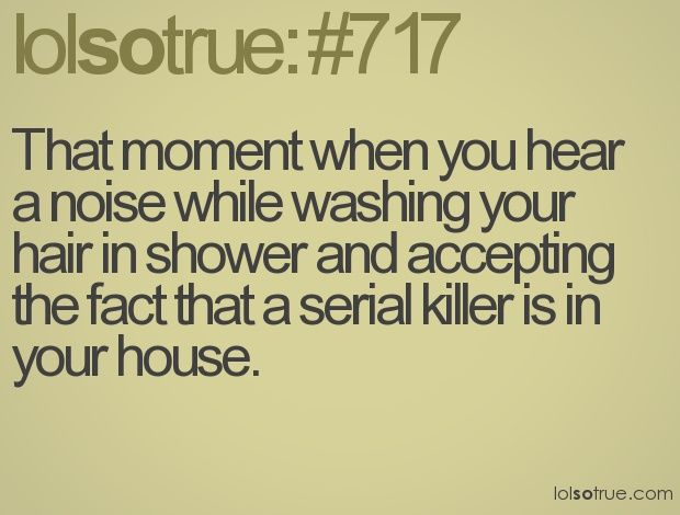 Happens allllllll the time!The Doors, Time, Laugh, Lol So True, Serial Killers, Funny Stuff, Relatable Quotes, Happen, True Stories