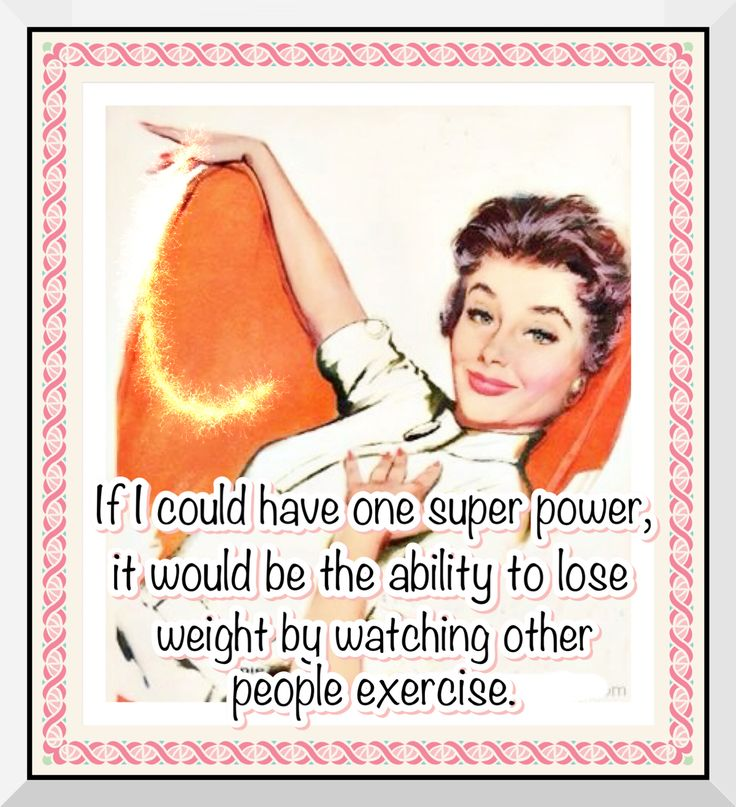 If I could have one super power, it would be the ability to lose weight by watching other people exercise.