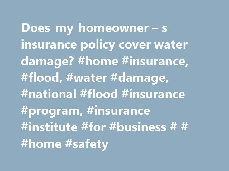Does my homeowner – s insurance policy cover water damage? #home #insurance, #flood, #water #damage, #national #flood #insurance #program, #insurance #institute #for #business # # #home #safety http://bahamas.remmont.com/does-my-homeowner-s-insurance-policy-cover-water-damage-home-insurance-flood-water-damage-national-flood-insurance-program-insurance-institute-for-business-home-safety/  Does my homeowner s insurance policy cover water damage? You may think that your homeowner's insurance…