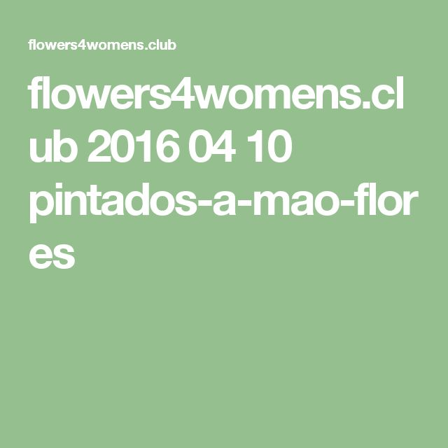 flowers4womens.club 2016 04 10 pintados-a-mao-flores