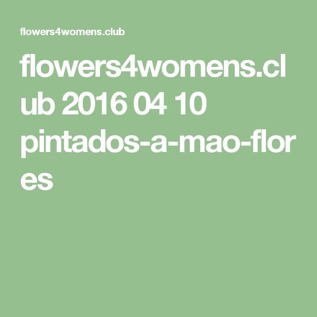 flowers4womens.club 2016 04 10 pintados-a-mao-flores
